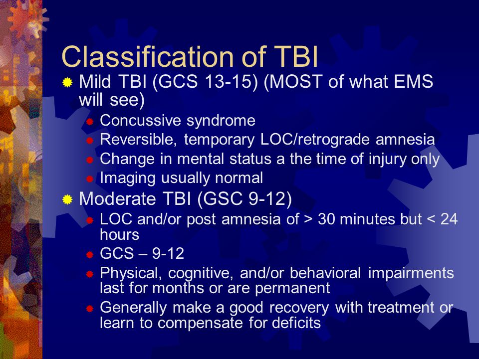 Classification of TBI Mild TBI (GCS 13-15) (MOST of what EMS will see)