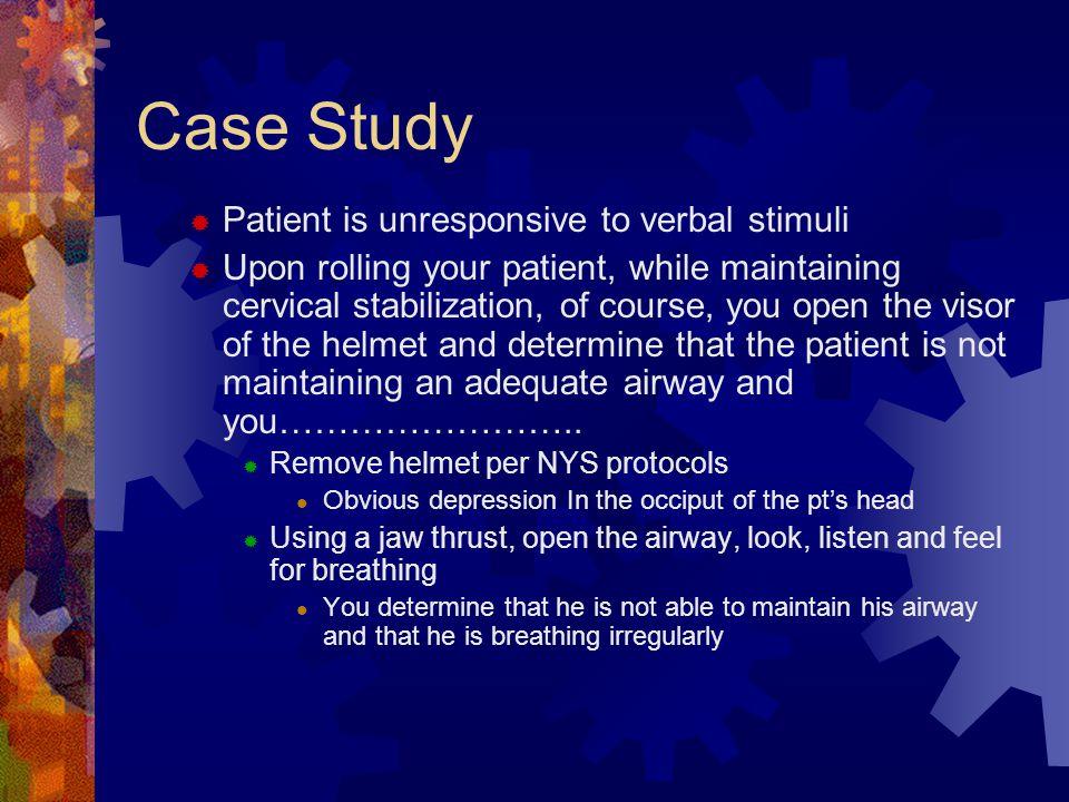 Case Study Patient is unresponsive to verbal stimuli