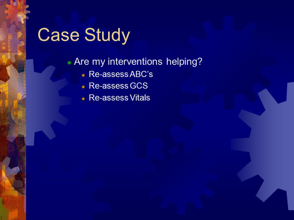 Case Study Are my interventions helping Re-assess ABC's Re-assess GCS