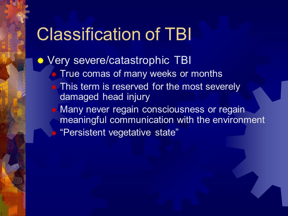 Classification of TBI Very severe/catastrophic TBI