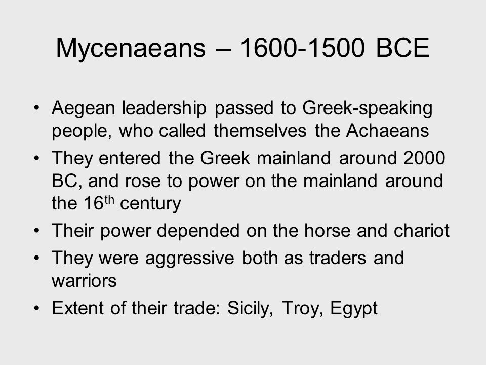 Mycenaeans – 1600-1500 BCE Aegean leadership passed to Greek-speaking people, who called themselves the Achaeans.