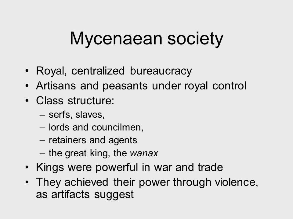 Mycenaean society Royal, centralized bureaucracy