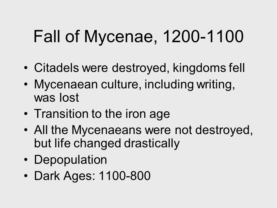 Fall of Mycenae, 1200-1100 Citadels were destroyed, kingdoms fell
