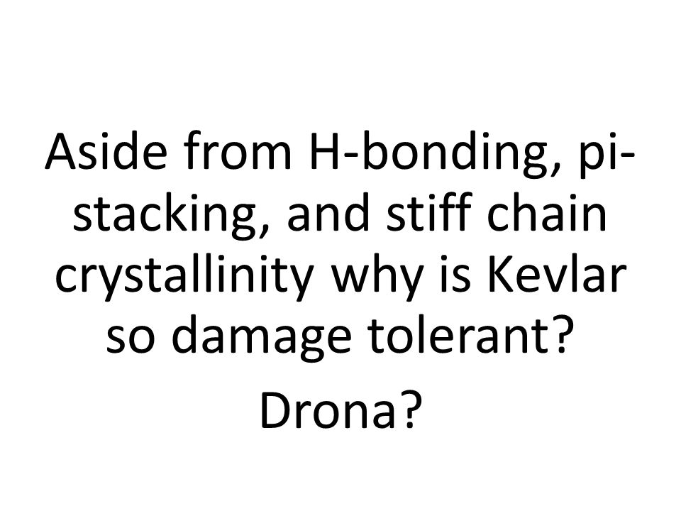 Aside from H-bonding, pi-stacking, and stiff chain crystallinity why is Kevlar so damage tolerant.