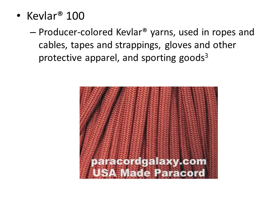 Kevlar® 100 Producer-colored Kevlar® yarns, used in ropes and cables, tapes and strappings, gloves and other protective apparel, and sporting goods3.