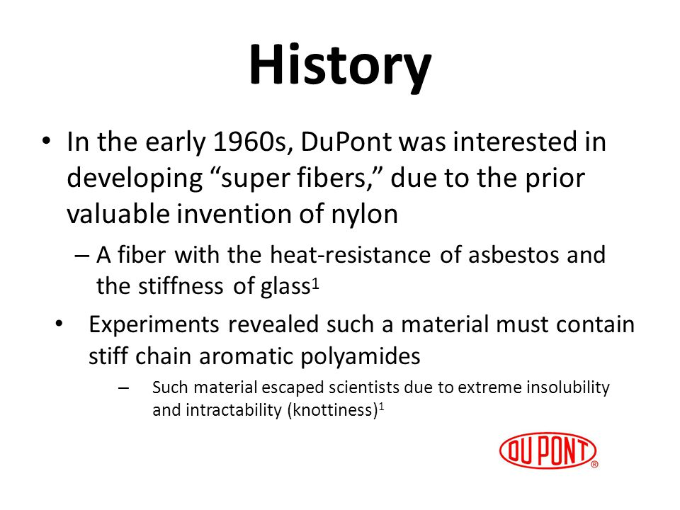 History In the early 1960s, DuPont was interested in developing super fibers, due to the prior valuable invention of nylon.