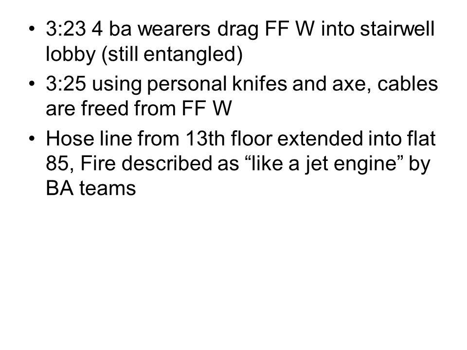 3:23 4 ba wearers drag FF W into stairwell lobby (still entangled)
