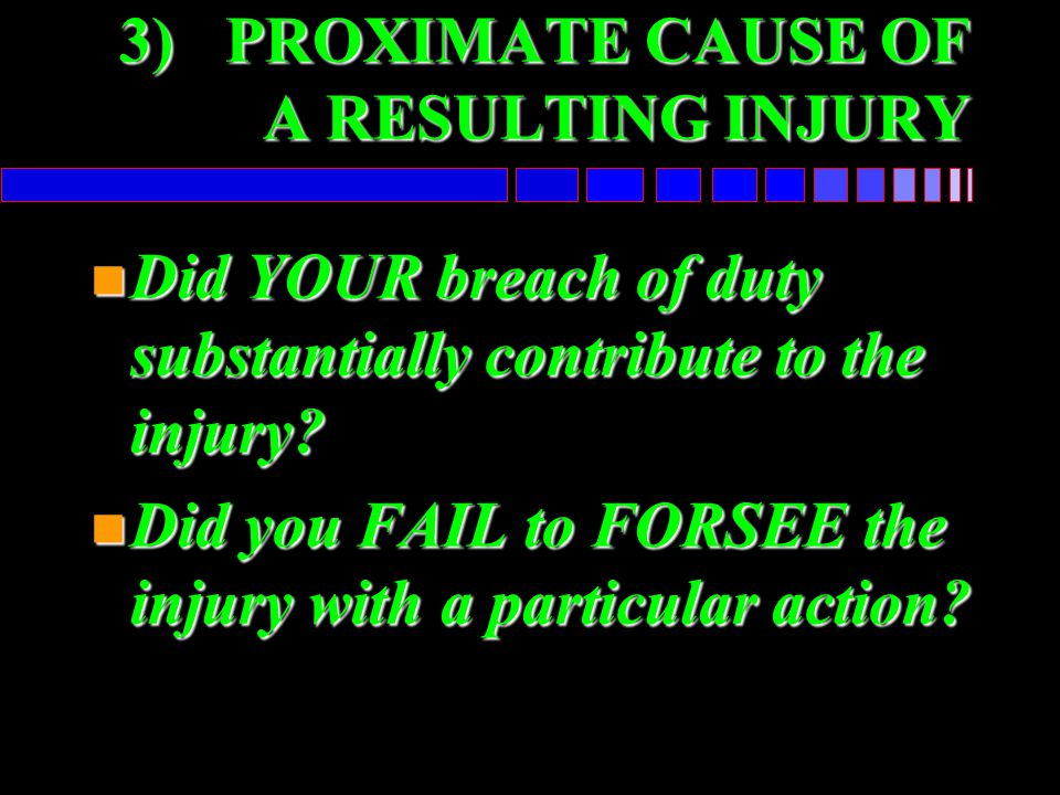 3) PROXIMATE CAUSE OF A RESULTING INJURY
