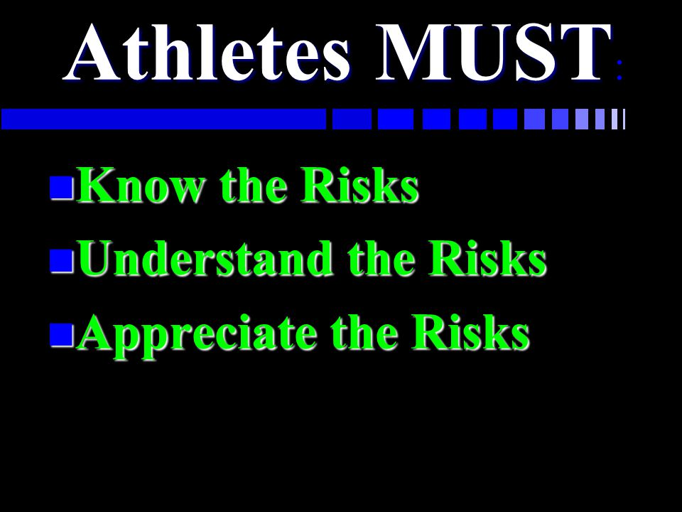 Athletes MUST: Know the Risks Understand the Risks