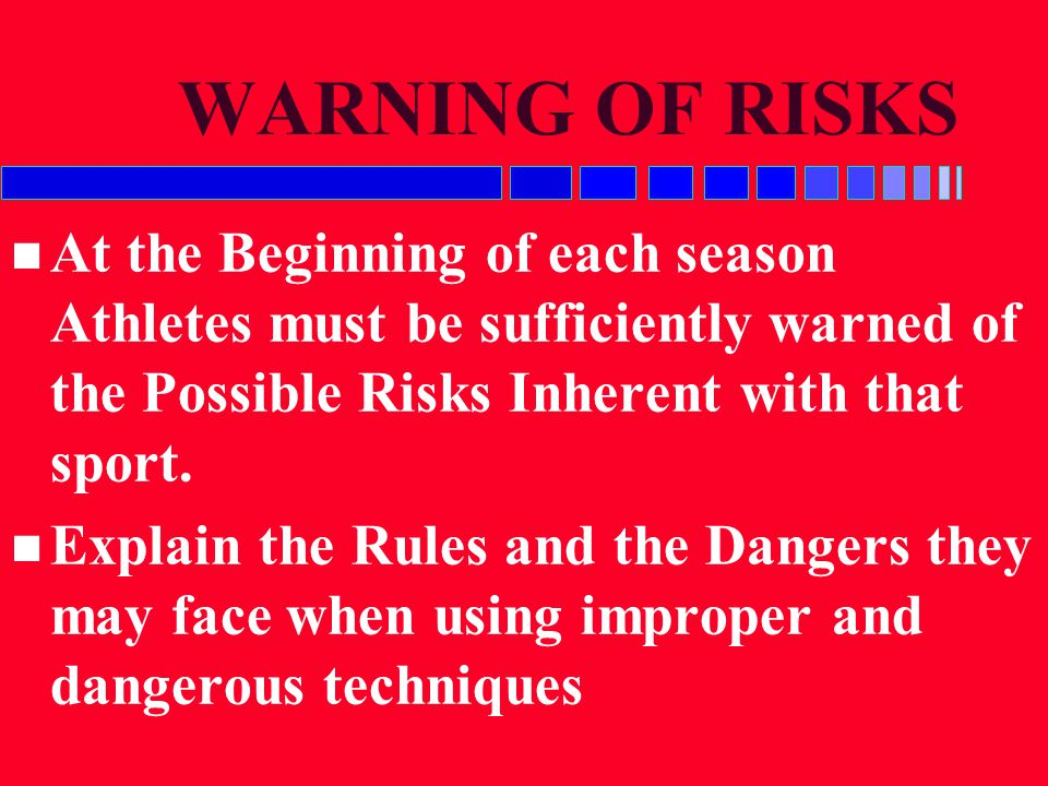 WARNING OF RISKS At the Beginning of each season Athletes must be sufficiently warned of the Possible Risks Inherent with that sport.