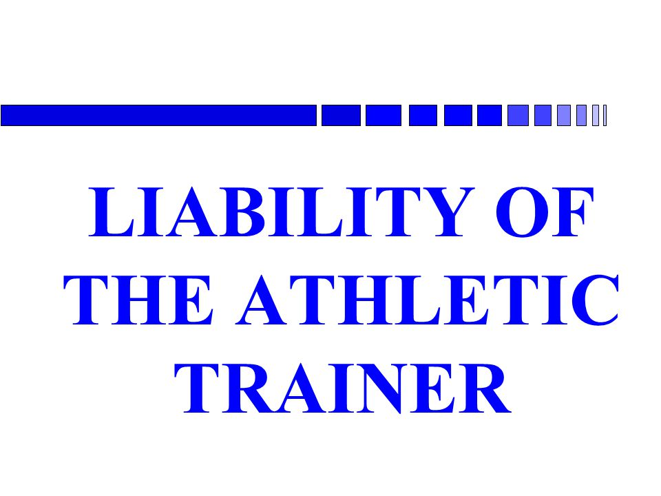 LIABILITY OF THE ATHLETIC TRAINER