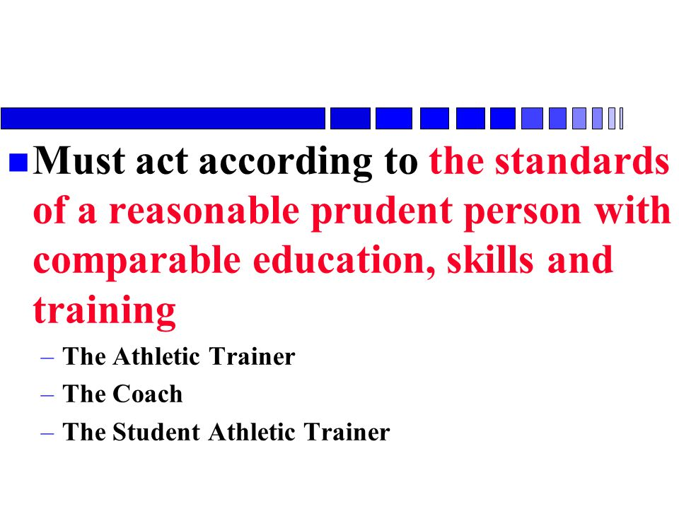 Must act according to the standards of a reasonable prudent person with comparable education, skills and training