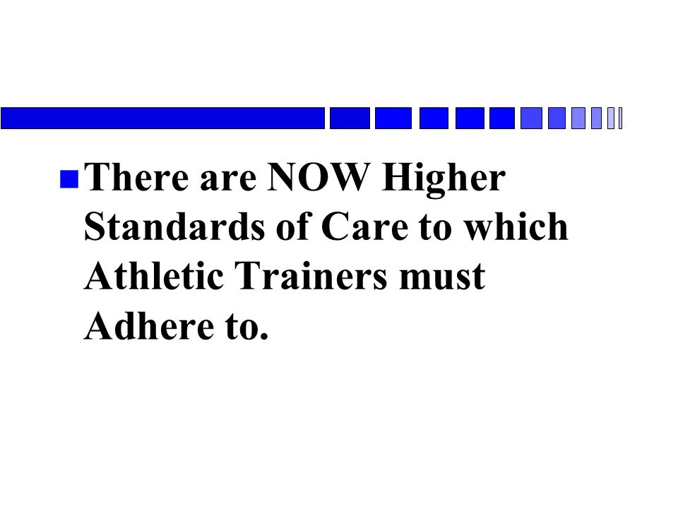 There are NOW Higher Standards of Care to which Athletic Trainers must Adhere to.