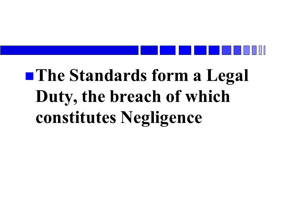 The Standards form a Legal Duty, the breach of which constitutes Negligence