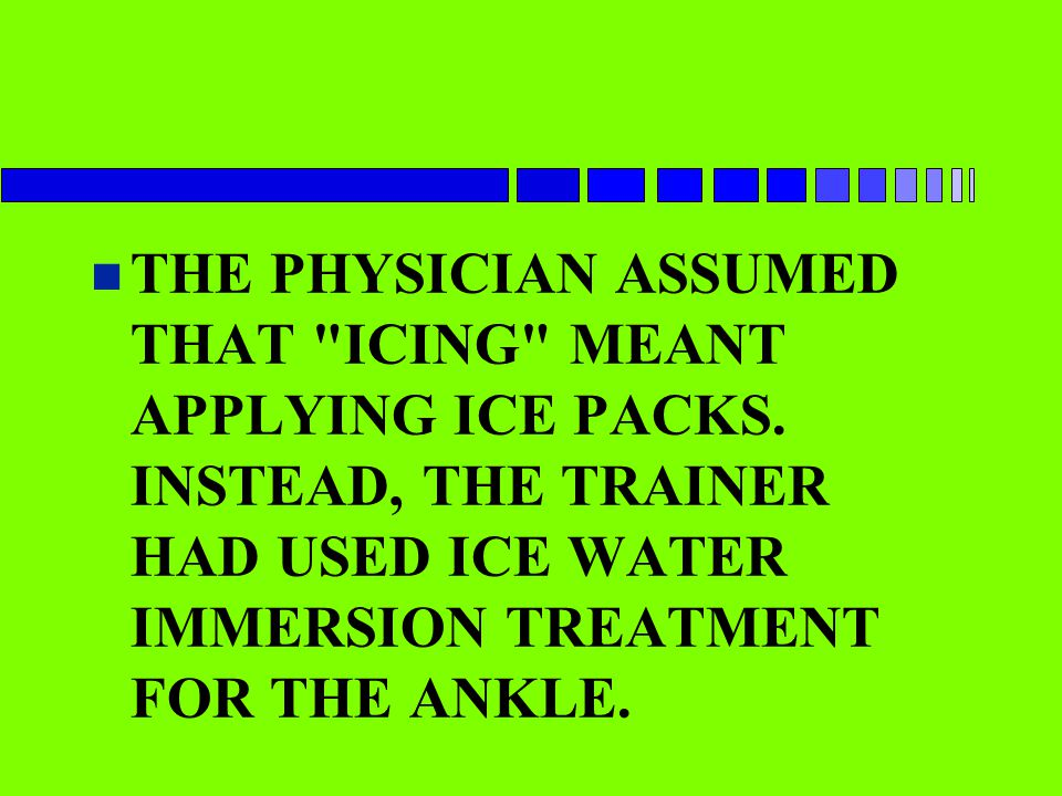 THE PHYSICIAN ASSUMED THAT ICING MEANT APPLYING ICE PACKS