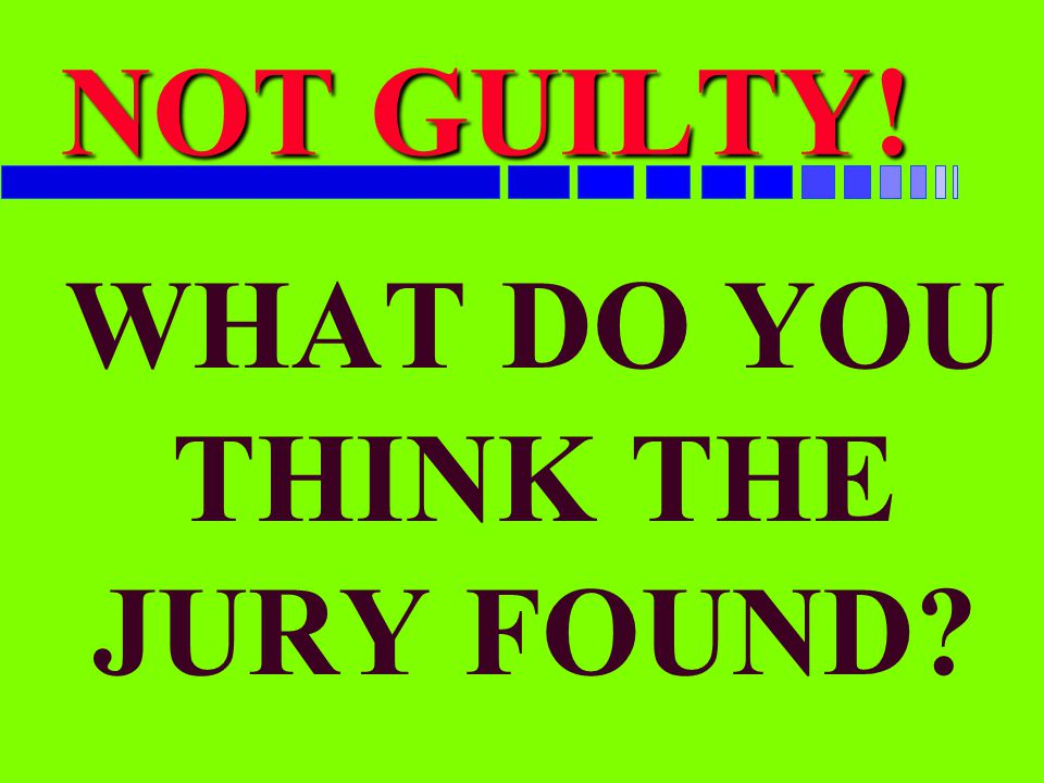 WHAT DO YOU THINK THE JURY FOUND