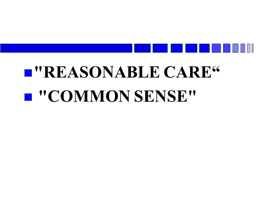 REASONABLE CARE COMMON SENSE