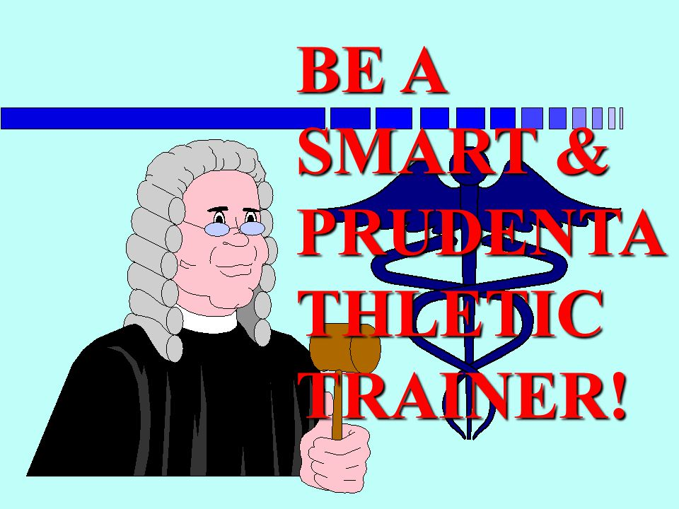 BE A SMART & PRUDENTATHLETIC TRAINER!