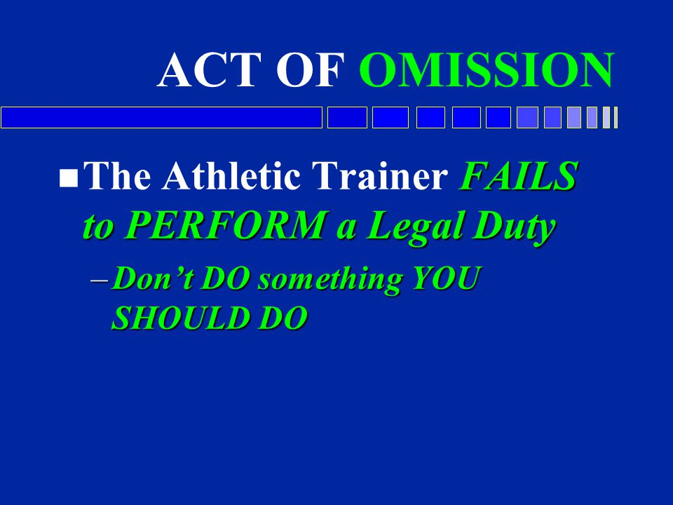 ACT OF OMISSION The Athletic Trainer FAILS to PERFORM a Legal Duty