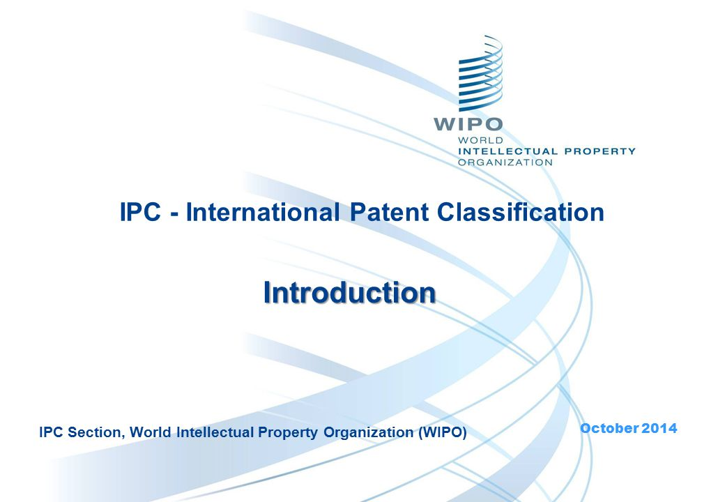 Introduction IPC Section, World Intellectual Property Organization (WIPO) October 2014