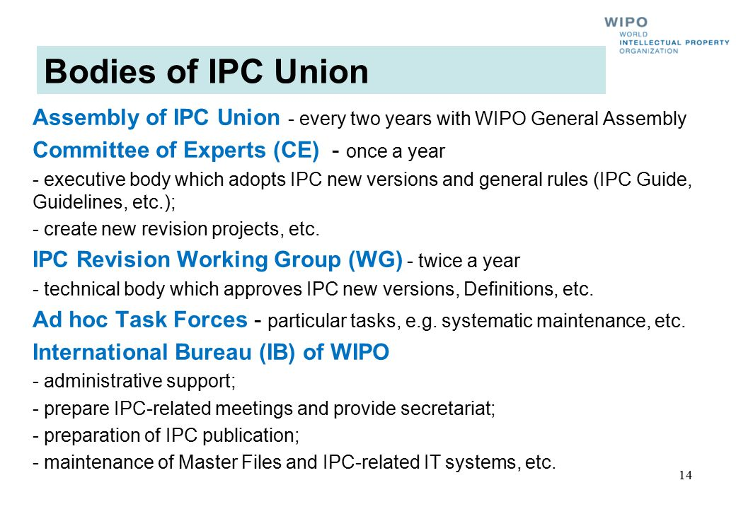 Bodies of IPC Union Assembly of IPC Union - every two years with WIPO General Assembly. Committee of Experts (CE) - once a year.