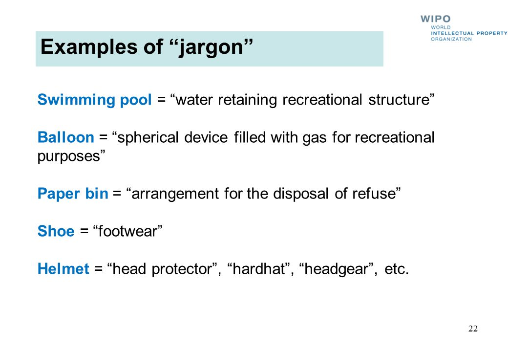Examples of jargon Swimming pool = water retaining recreational structure Balloon = spherical device filled with gas for recreational purposes