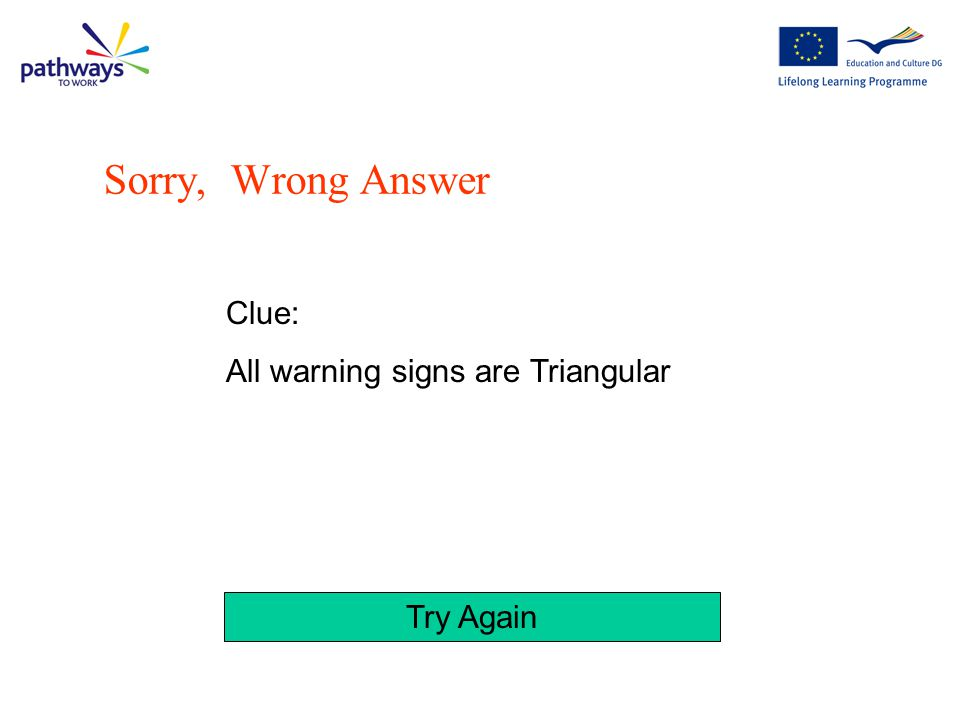 Sorry, Wrong Answer Clue: All warning signs are Triangular Try Again
