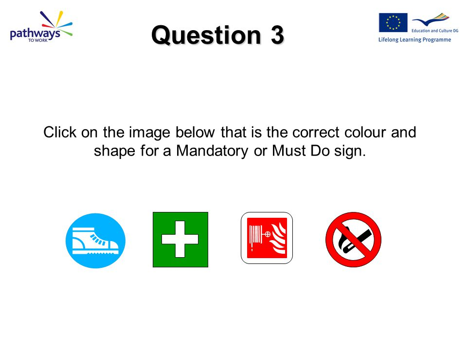 Question 3 Click on the image below that is the correct colour and shape for a Mandatory or Must Do sign.