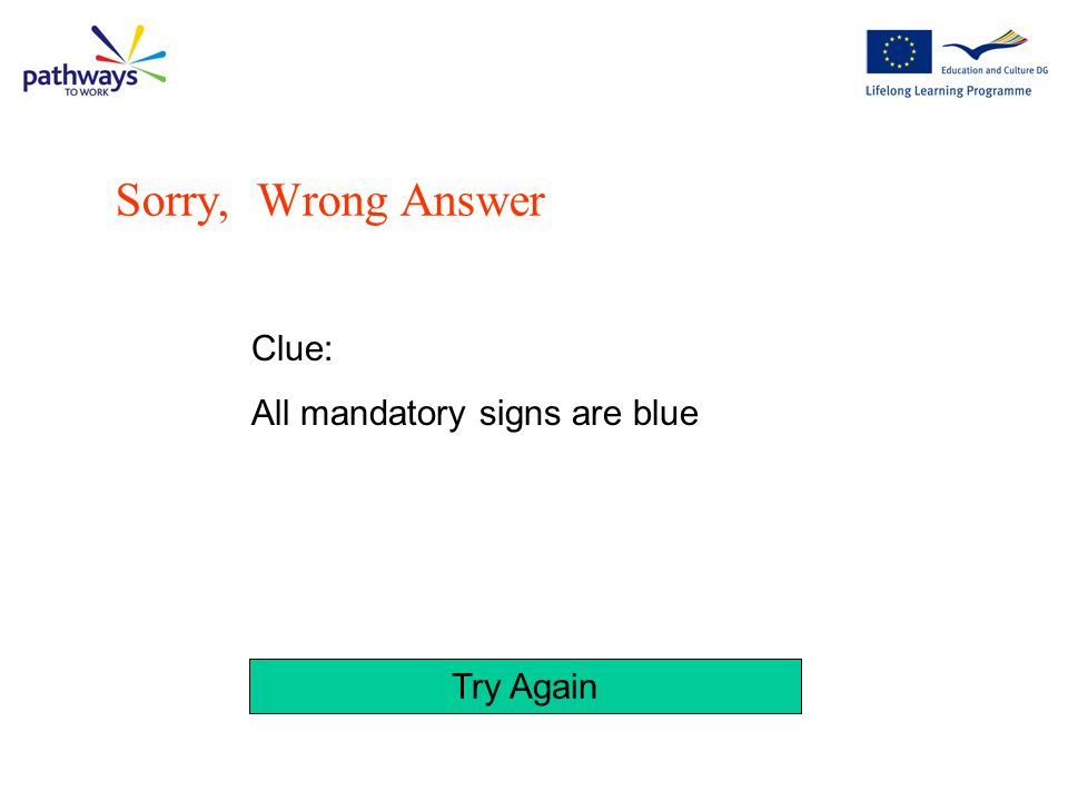 Sorry, Wrong Answer Clue: All mandatory signs are blue Try Again