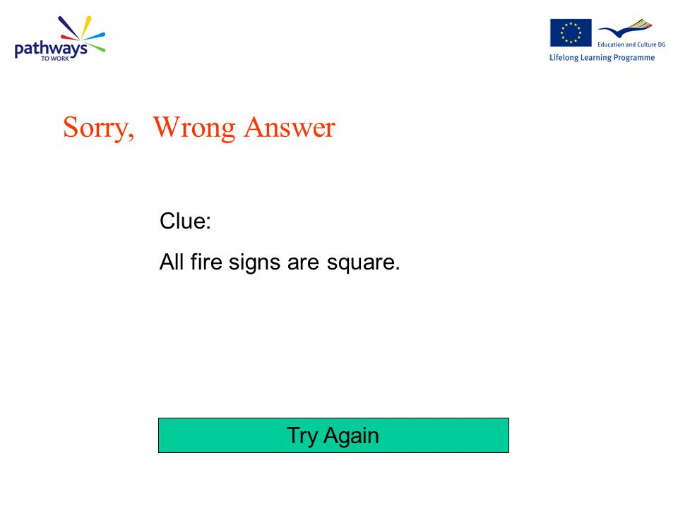 Sorry, Wrong Answer Clue: All fire signs are square. Try Again
