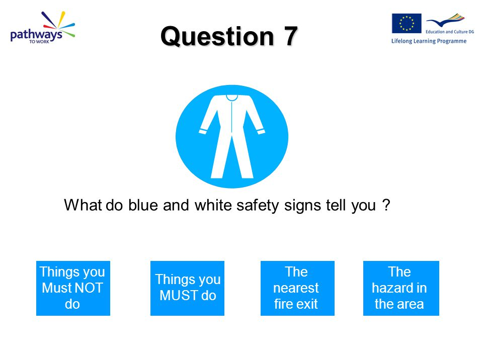Question 7 What do blue and white safety signs tell you