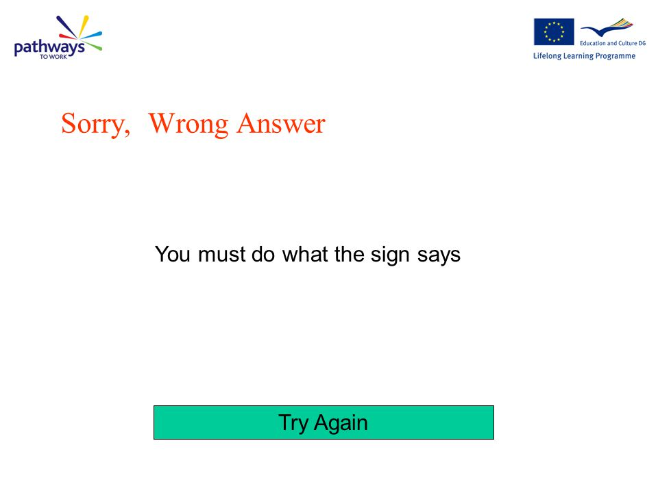Sorry, Wrong Answer You must do what the sign says Try Again