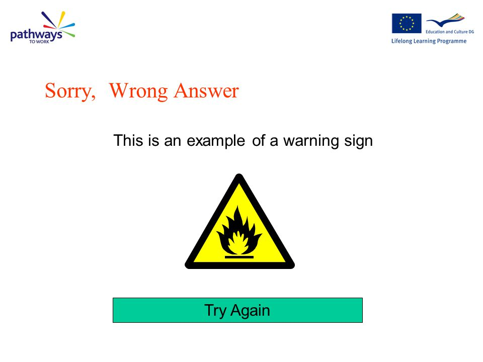 Sorry, Wrong Answer This is an example of a warning sign Try Again