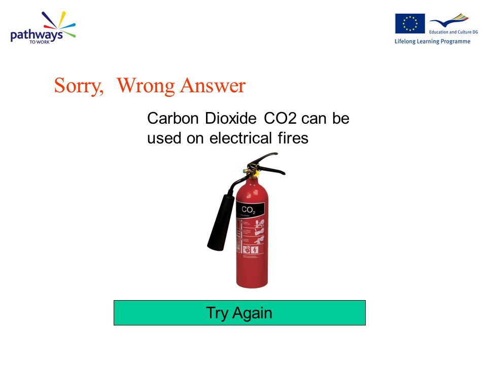 Sorry, Wrong Answer Carbon Dioxide CO2 can be used on electrical fires