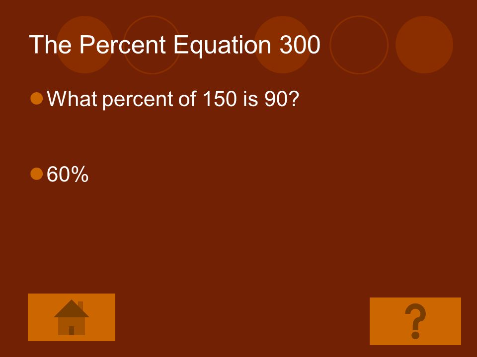The Percent Equation 300 What percent of 150 is 90 60%