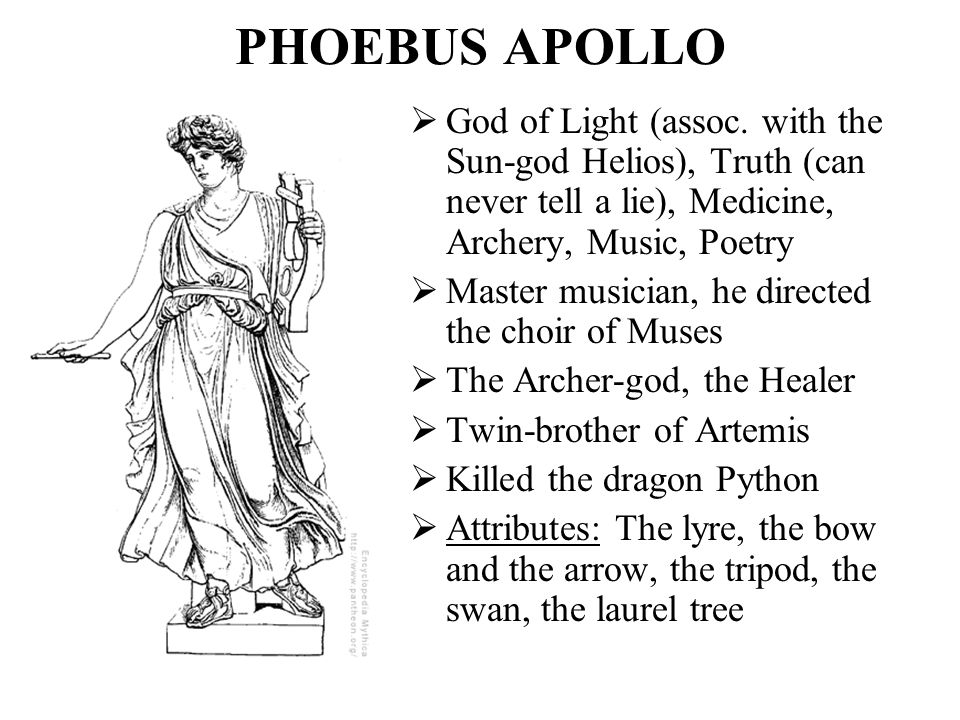 PHOEBUS APOLLO God of Light (assoc. with the Sun-god Helios), Truth (can never tell a lie), Medicine, Archery, Music, Poetry.