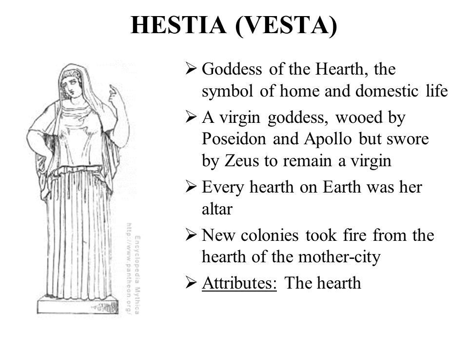 HESTIA (VESTA) Goddess of the Hearth, the symbol of home and domestic life.
