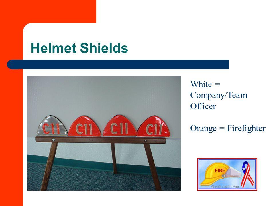 Helmet Shields White = Company/Team Officer Orange = Firefighter