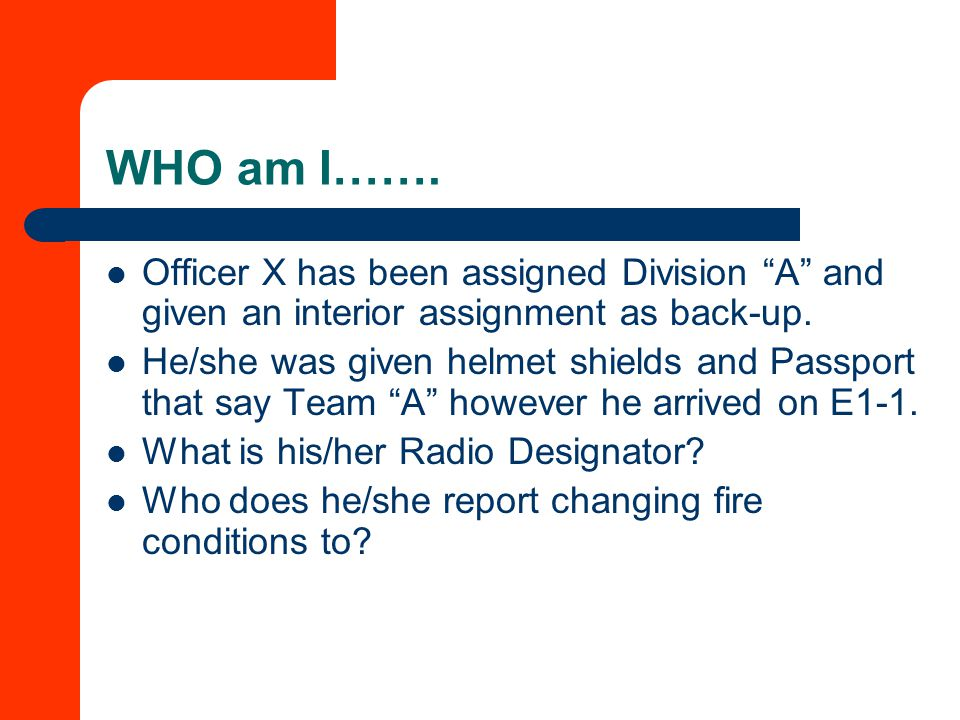 WHO am I……. Officer X has been assigned Division A and given an interior assignment as back-up.