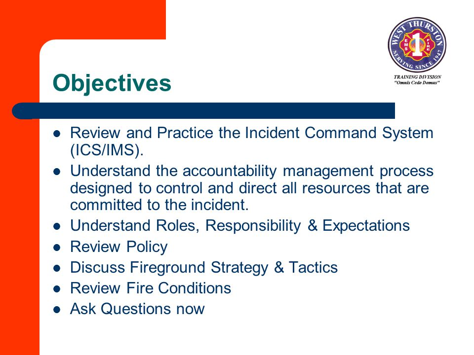 Objectives Review and Practice the Incident Command System (ICS/IMS).