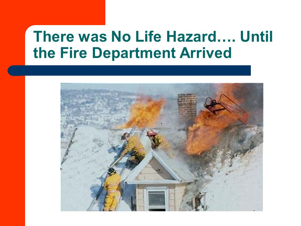 There was No Life Hazard…. Until the Fire Department Arrived