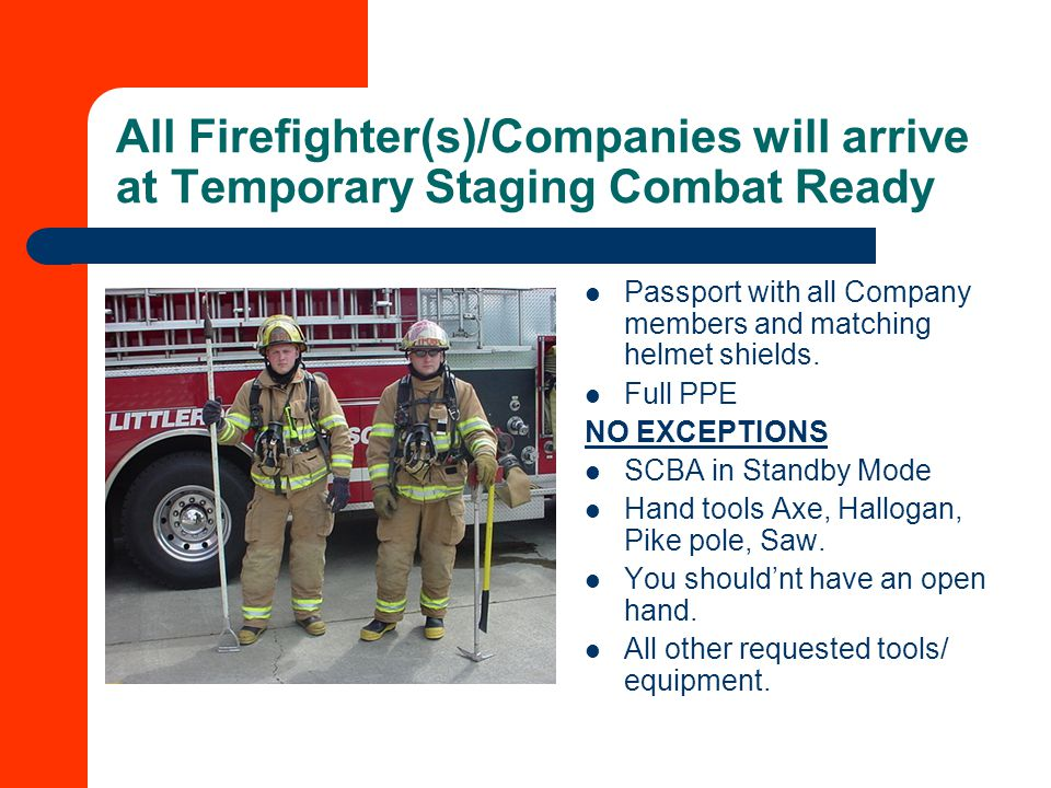 All Firefighter(s)/Companies will arrive at Temporary Staging Combat Ready