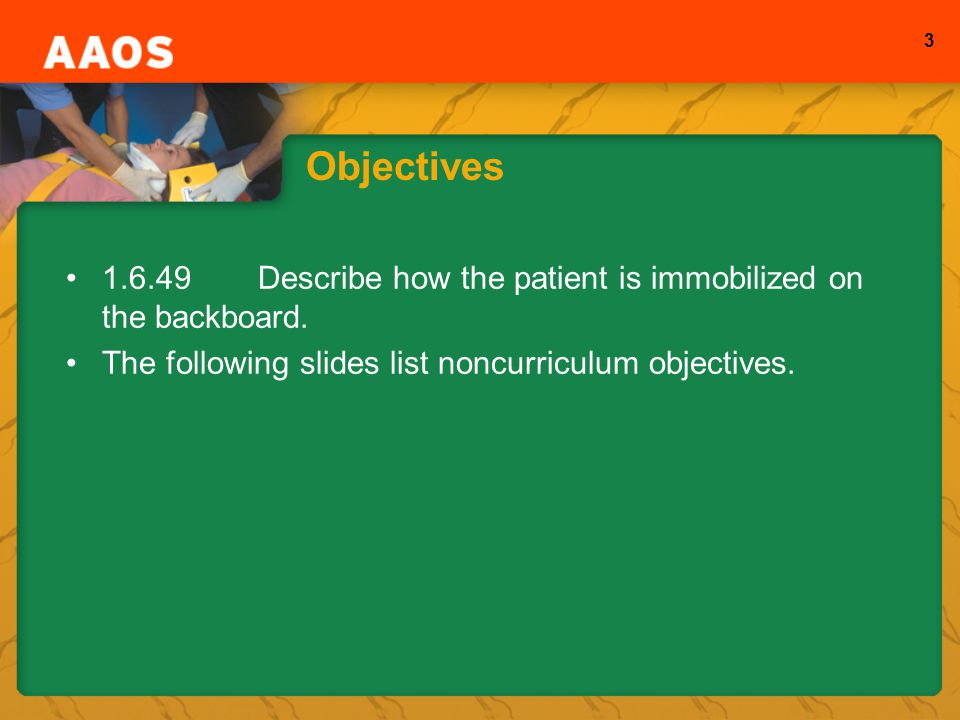 Objectives 1.6.49 Describe how the patient is immobilized on the backboard.