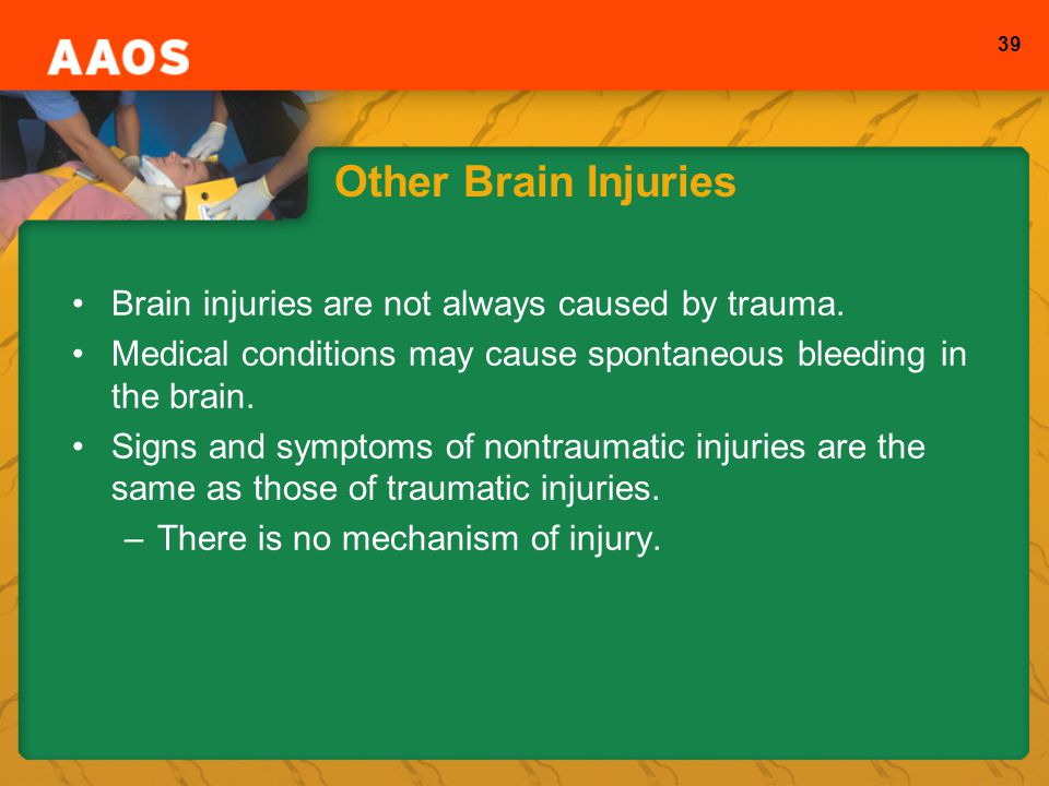 Other Brain Injuries Brain injuries are not always caused by trauma.