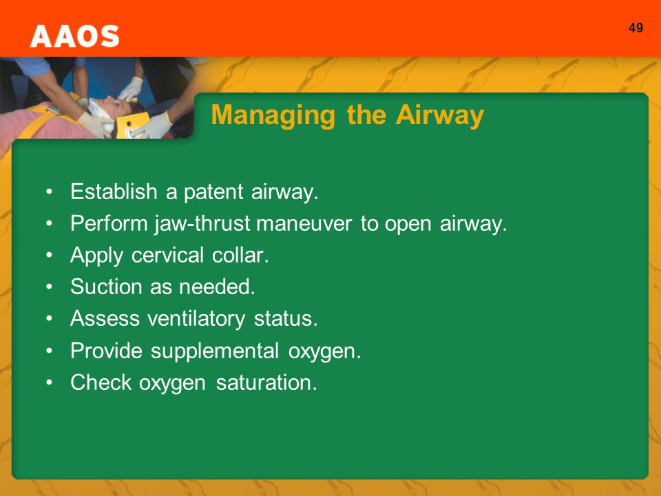 Managing the Airway Establish a patent airway.