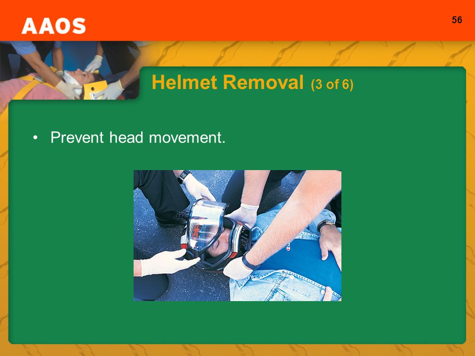 Helmet Removal (3 of 6) Prevent head movement.