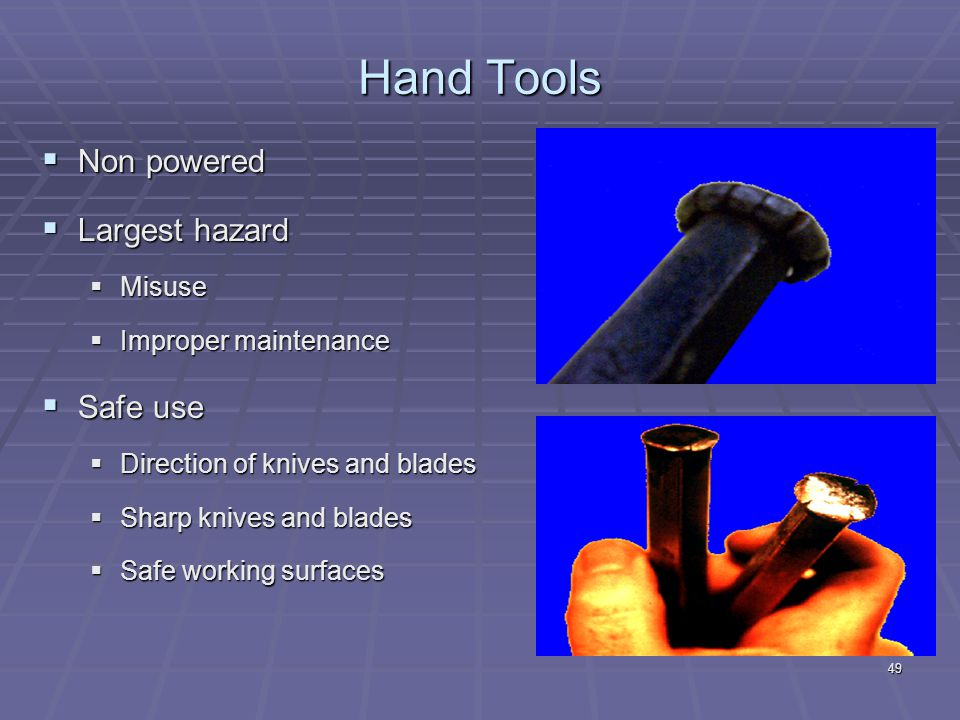 Hand Tools Non powered Largest hazard Safe use Misuse