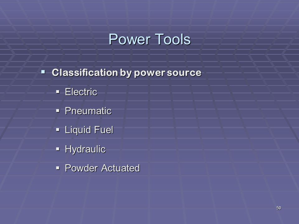 Power Tools Classification by power source Electric Pneumatic