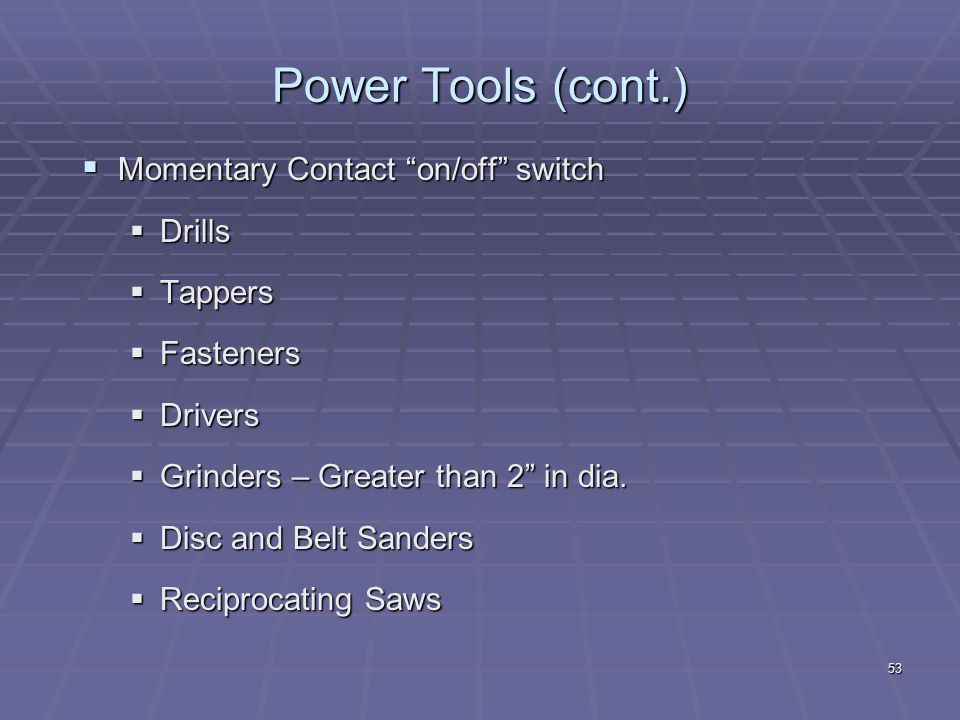 Power Tools (cont.) Momentary Contact on/off switch Drills Tappers