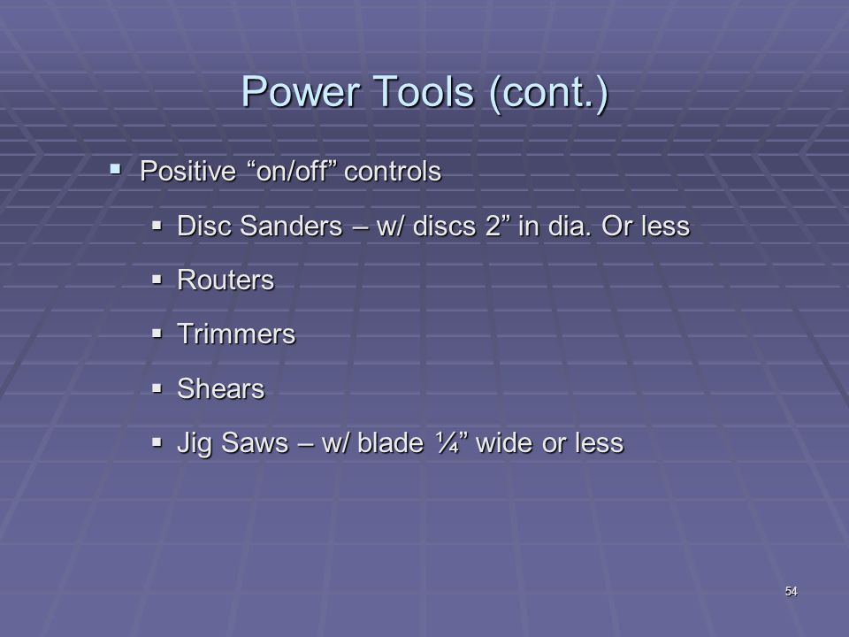 Power Tools (cont.) Positive on/off controls